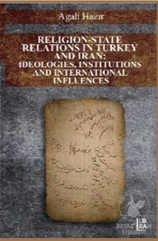 Eligion-State Relations in Turkey and Iran: Ideologies, Institutions and International Influences